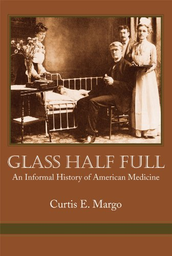 Glass Half Full. An Informal History of American Medicine: Curtis E Margo