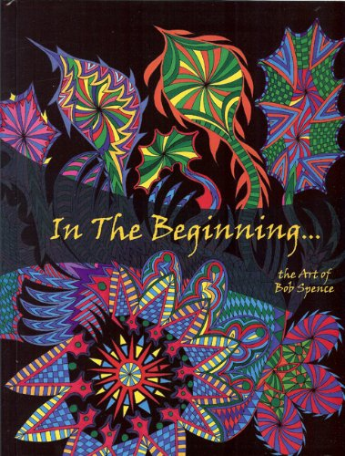 9780692003671: In The Beginning: The Art of Bob Spence