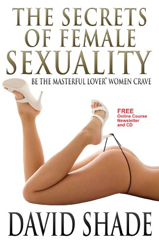 9780692004470: The Secrets Of Female Sexuality Be The Masterful Lover Women Crave