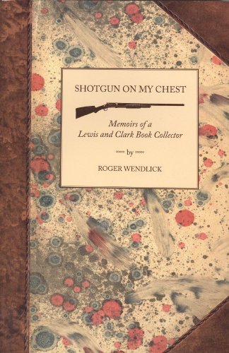 9780692004814: Shotgun on My Chest: Memoirs of a Lewis and Clark Book Collector