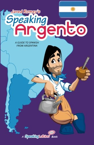 9780692005026: Speaking Argento: A Guide to Argentine Spanish (Jared Romey's Speaking Latino) (English and Spanish Edition)