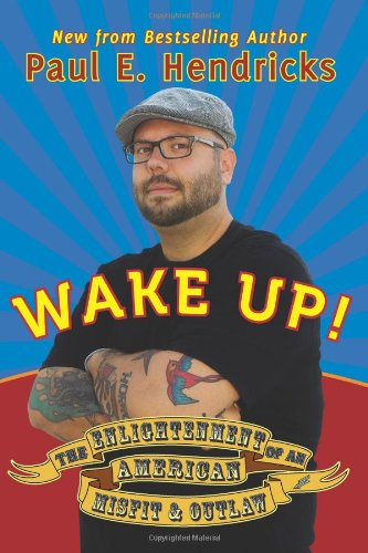 9780692007792: Wake Up! The Enlightenment of an American Misfit and Outlaw