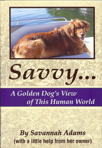 9780692012086: Savvy: A Golden Dog's View of This Human World