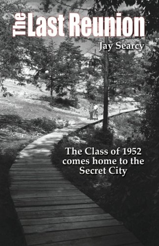 The Last Reunion The Class of 1952 Comes Home to the Secret City: Searcy, Jay