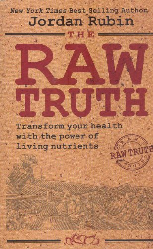 The Raw Truth: Transform Your Health with the Power of Living Nutrients (0692012389) by Jordan Rubin