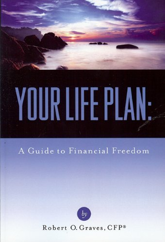 Your Life Plan: A Guide to Financial: Robert O. Graves