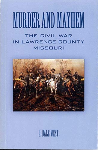 9780692013557: Murder and Mayhem (The Civil War in Lawrence County Missouri)