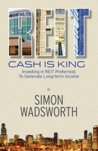 Cash Is King: Investing in REIT Preferreds to Generate Long-term Income: Simon Wadsworth