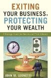 9780692016220: Exiting Your Business, Protecting Your Wealth: A Strategic Guide For Owner's and Their Advisors