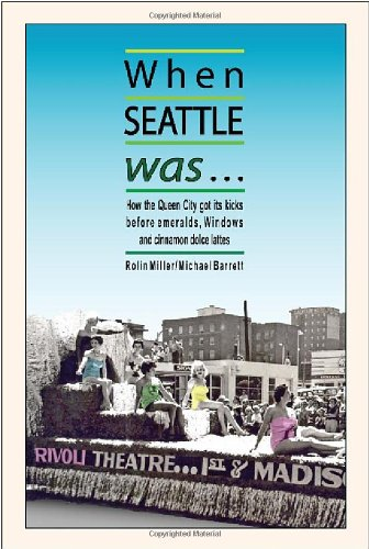 9780692017012: When Seattle Was: How the Queen City Got Its Kicks Before Emeralds, Windows & Cinnamon Dolce Lattes (Volume 1)