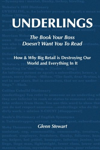 Underlings: The Book Your Boss Doesn't Want You To Read: How & Why Big-Retail Is ...