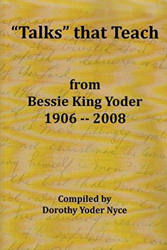 """Talks"""" That Teach From Bessie King Yoder 1906--2008: Bessie King Yoder"""