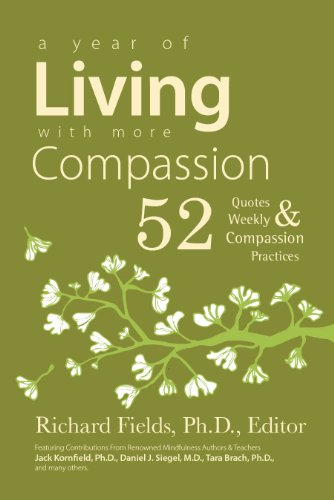 A Year of Living with more Compassion: 52 Quotes & Weekly Compassion Practices: Richard Fields