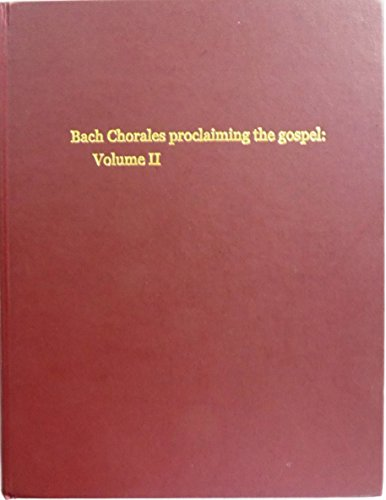 Bach Chorales Proclaiming The Gospel: Volume II Musical Manuscripts: John Kaye Gottschall