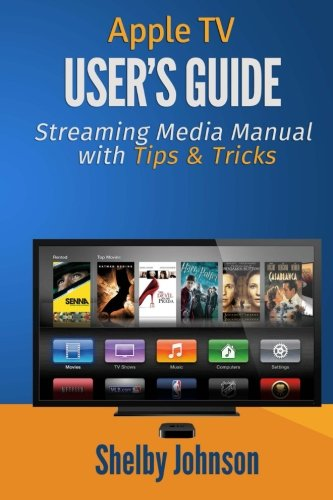 9780692023686: Apple TV User's Guide: Streaming Media Manual with Tips & Tricks