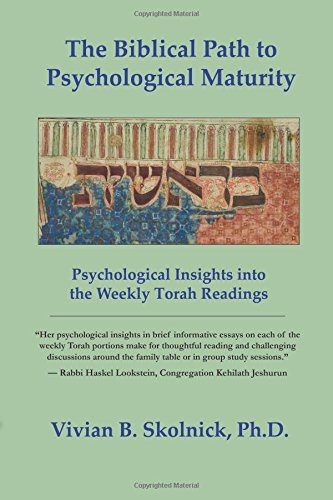The Biblical Path to Psychological Maturity: Psychological Insights into the Weekly Torah Readings:...