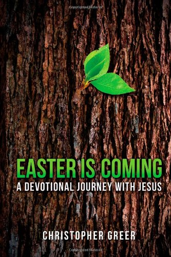 Easter Is Coming: A Devotional Journey with Jesus: Greer, Mr Christopher