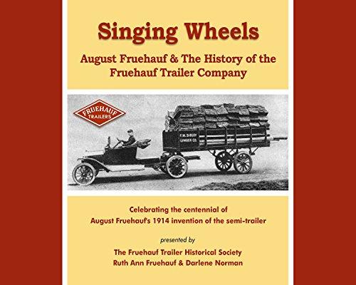 Singing Wheels: August Fruehauf & The History of the Fruehauf Trailer Company: The Fruehauf ...