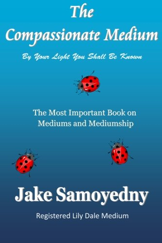 9780692026236: The Compassionate Medium: The Most Important Book On Mediums and Mediumship