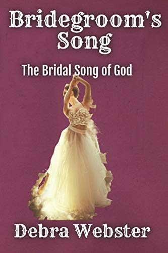 9780692026649: Bridegroom's Song: The Love Song the Bridegroom Lamb Is Singing Over His Bride Since Before Creation