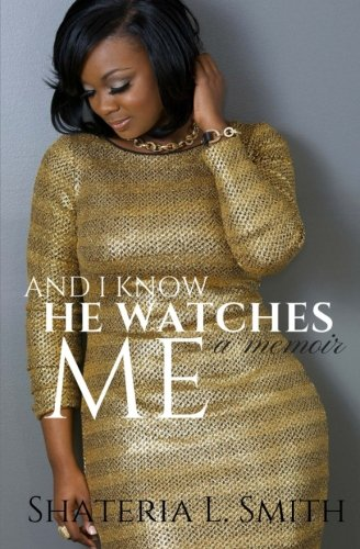 9780692027059: And I Know He Watches Me: Still Laughing Still Loving Still Living Victoriously