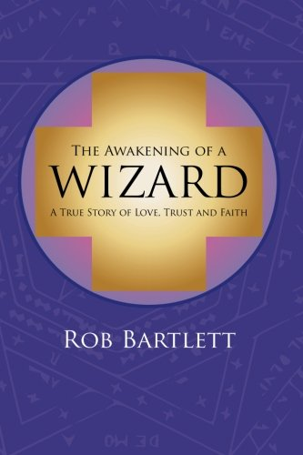 9780692028896: The Awakening of a Wizard: A True Story of Love, Trust, and Faith