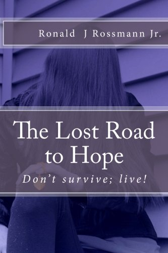 9780692029084: The Lost Road to Hope: Don't survive; live!