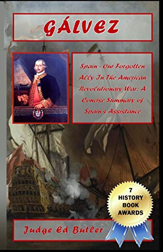 9780692030882: Galvez / Spain - Our Forgotten Ally In The American Revolutionary War: A Concise Summary of Spain's Assistance