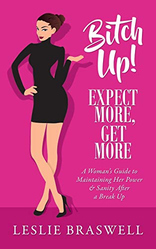 Bitch Up! Expect More, Get More: A: Braswell, Leslie