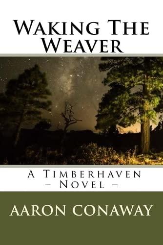 Waking The Weaver: A Timberhaven Novel: Aaron Conaway