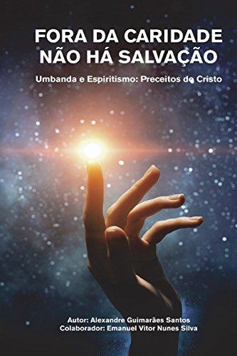 Fora Da Caridade N?o H? Salva??o: Umbanda E Espiritismo: Preceitos Do Cristo - Santos, Alexandre Guimaraes