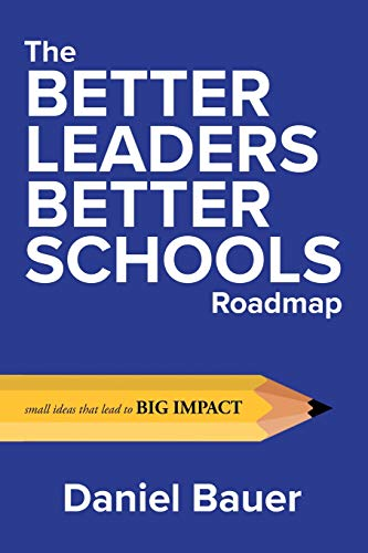 9780692185254: The Better Leaders Better Schools Roadmap: Small Ideas That Lead to Big Impact