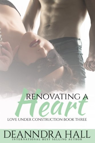 Renovating a Heart (Love Under Construction) (Volume 3): Deanndra Hall