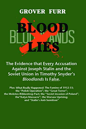 9780692200995: Blood Lies: The Evidence that Every Accusation against Joseph Stalin and the Soviet Union in Timothy Snyder?s Bloodlands Is False