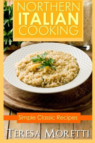 9780692202869: Northern Italian Cooking: Simple Classic recipes: 1