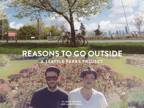 Reasons to Go Outside: A Seattle Parks Project: James Mitchell; Jackson Quall