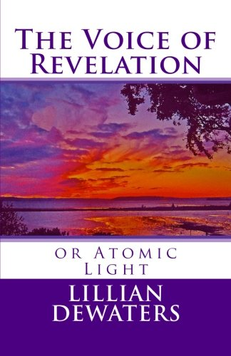The Voice of Revelation: Or Atomic Light: Dewaters, Lillian