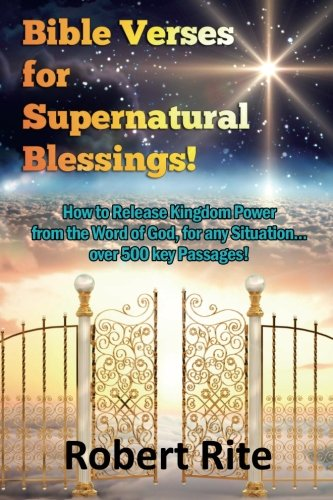 9780692205235: Bible Verses for Supernatural Blessings!: How to Release Kingdom Power from the Word of God, for any Situation...over 500 key Passages!