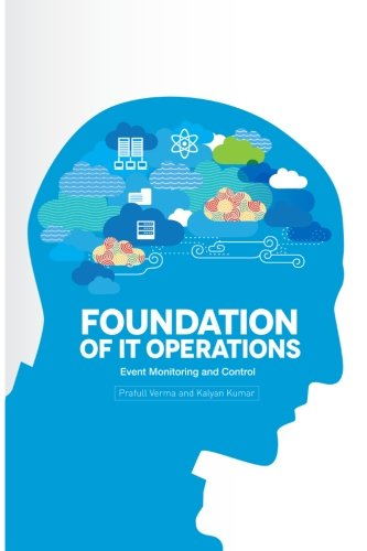 Foundation of IT Operations Management: Event Monitoring and Controls: Verma, Mr. Prafull; Kumar, ...