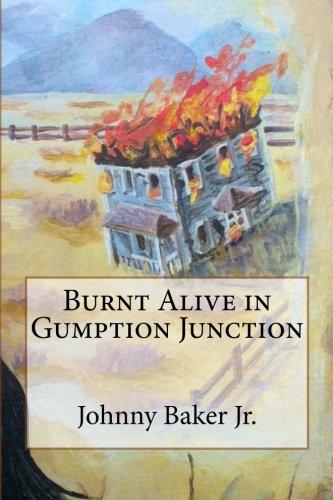 Burnt Alive in Gumption Junction: Baker Jr., Mr. Johnny
