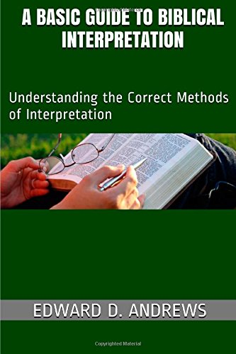 9780692206614: A BASIC GUIDE TO BIBLICAL INTERPRETATION: Understanding the Correct Methods of Interpretation