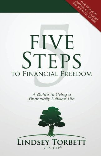 5 Steps to Financial Freedom: A Guide to Living a Financially Fulfilled Life: Torbett CPA, CFP, ...