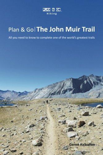 9780692208939: Plan & Go: The John Muir Trail- All You Need to Know to Complete One of the World's Greatest Trails (Plan & Go Hiking)