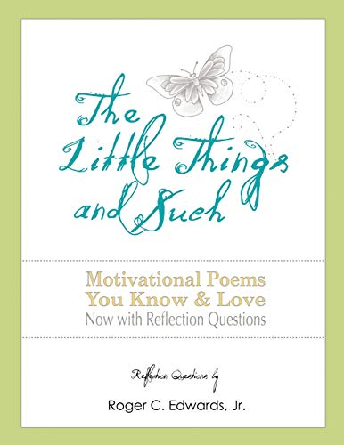 The Little Things and Such: Motivational Poems: Edwards Jr., Mr.