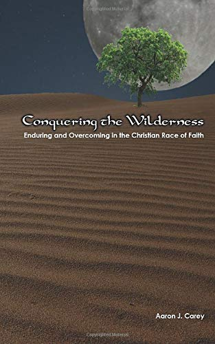 Conquering the Wilderness: Enduring and Overcoming in: Carey, Aaron J.