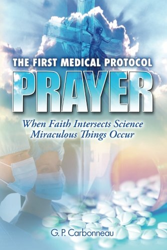 9780692210796: The First Medical Protocol - Prayer: When Faith Intersects Science Miraculous Things Occur