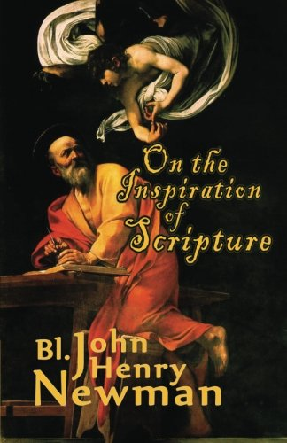 On the Inspiration of Scripture: Bl John Henry Newman