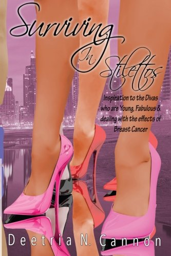 9780692212707: Surviving in Stilettos: Inspiration to the Divas who are Young, Fabulous & dealing with the effects of Breast Cancer