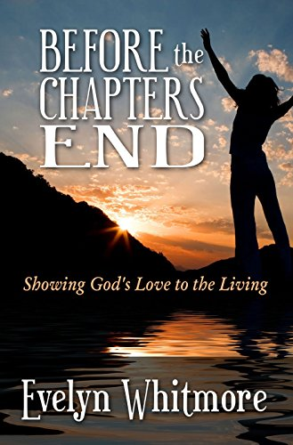 9780692213063: Before the Chapters End: Showing God's Love to the Living