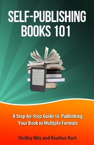 9780692213353: Self-Publishing Books 101: A Step-by-Step Guide to Publishing Your Book in Multiple Formats (Author 101 Series)